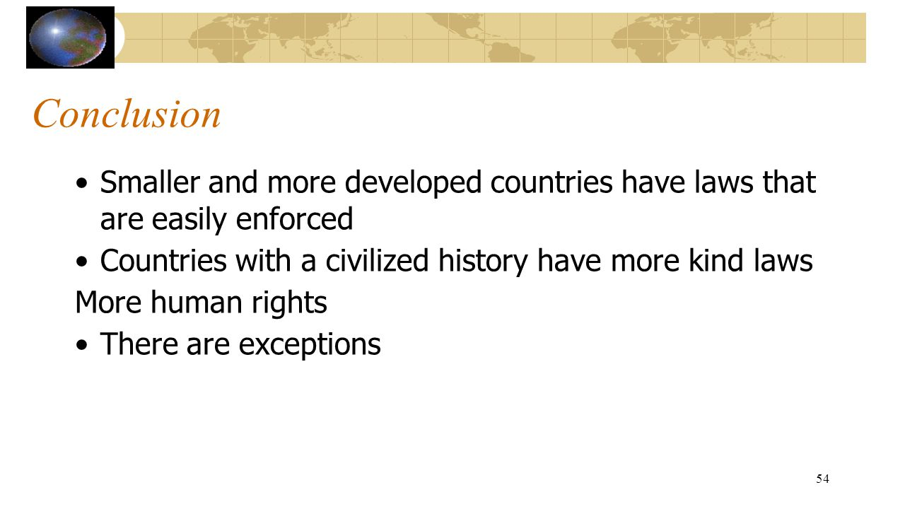 Conclusion Smaller and more developed countries have laws that are easily enforced. Countries with a civilized history have more kind laws.
