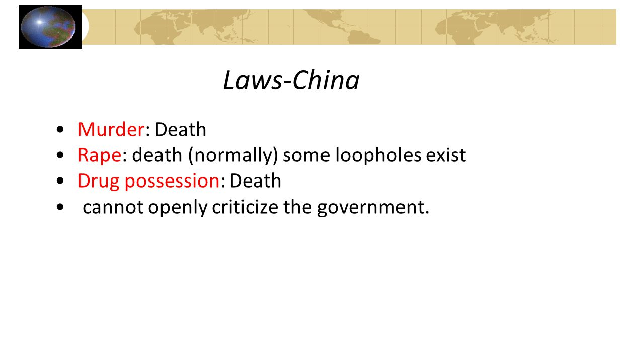 Laws-China Murder: Death Rape: death (normally) some loopholes exist