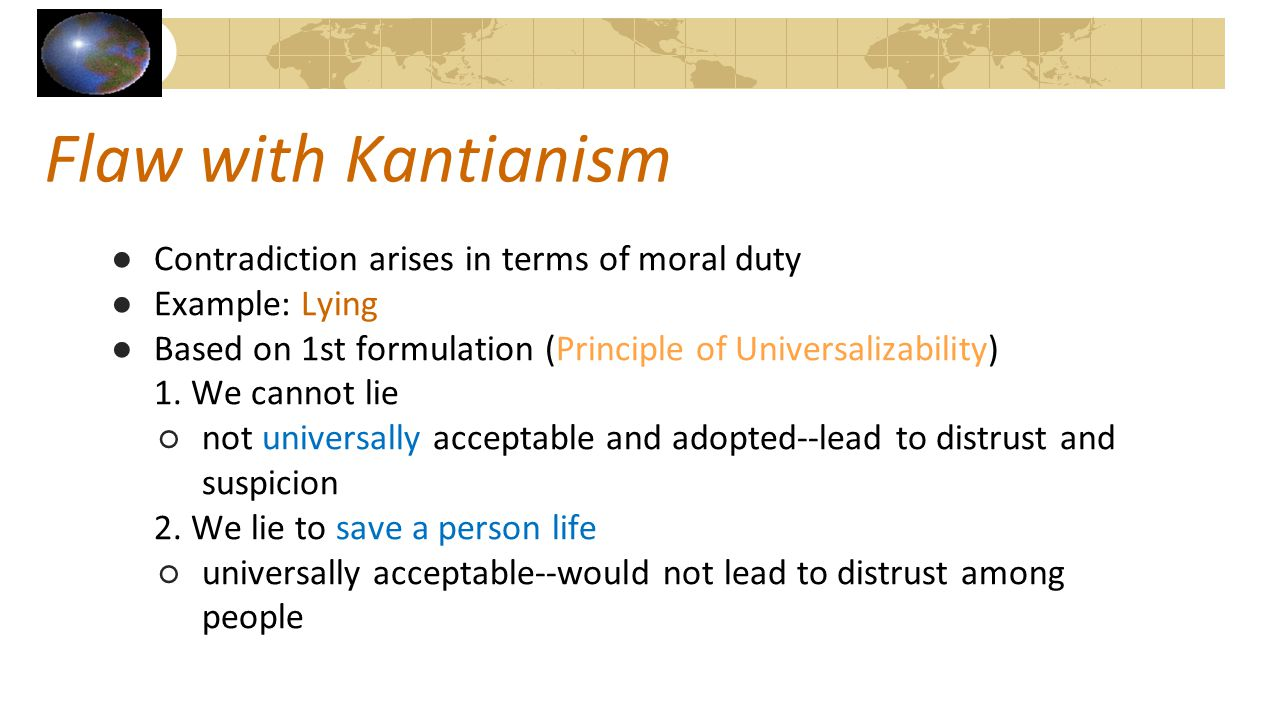 Flaw with Kantianism Contradiction arises in terms of moral duty