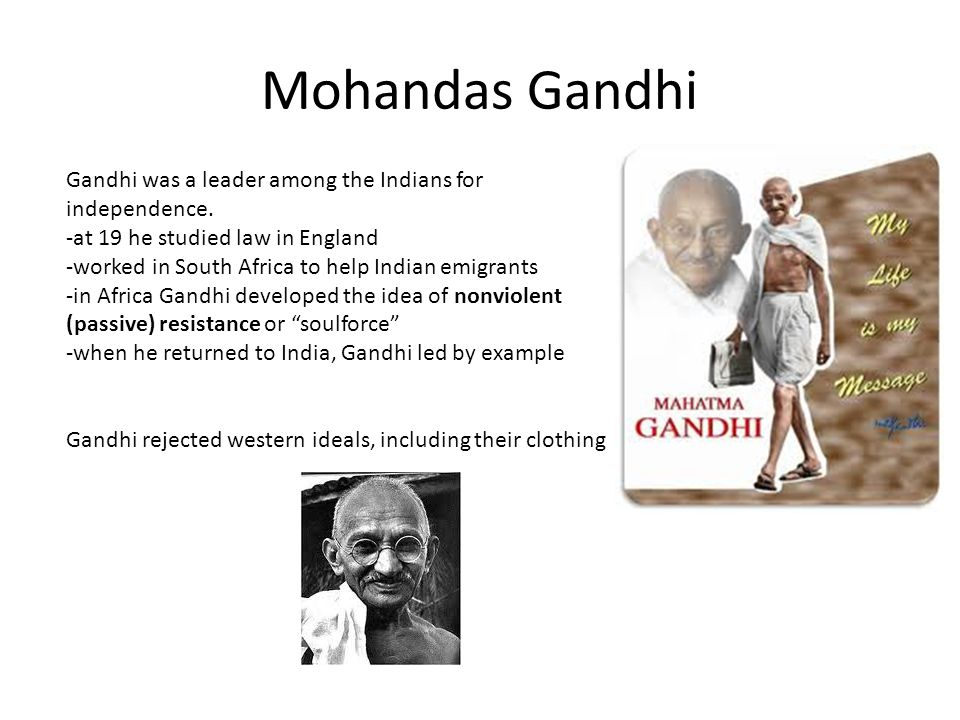 Mohandas Gandhi Gandhi was a leader among the Indians for independence.