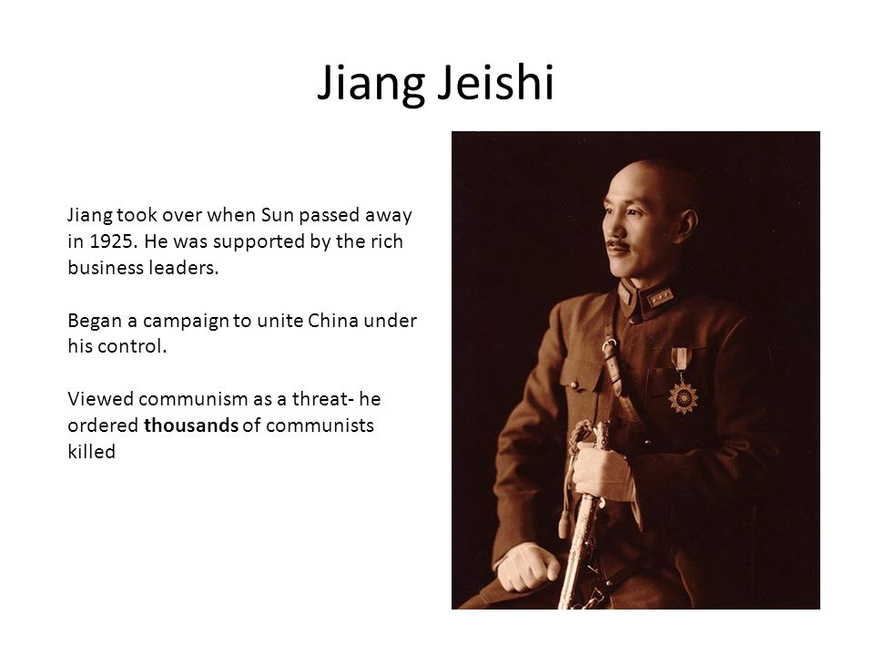 Jiang Jeishi Jiang took over when Sun passed away in 1925. He was supported by the rich business leaders.