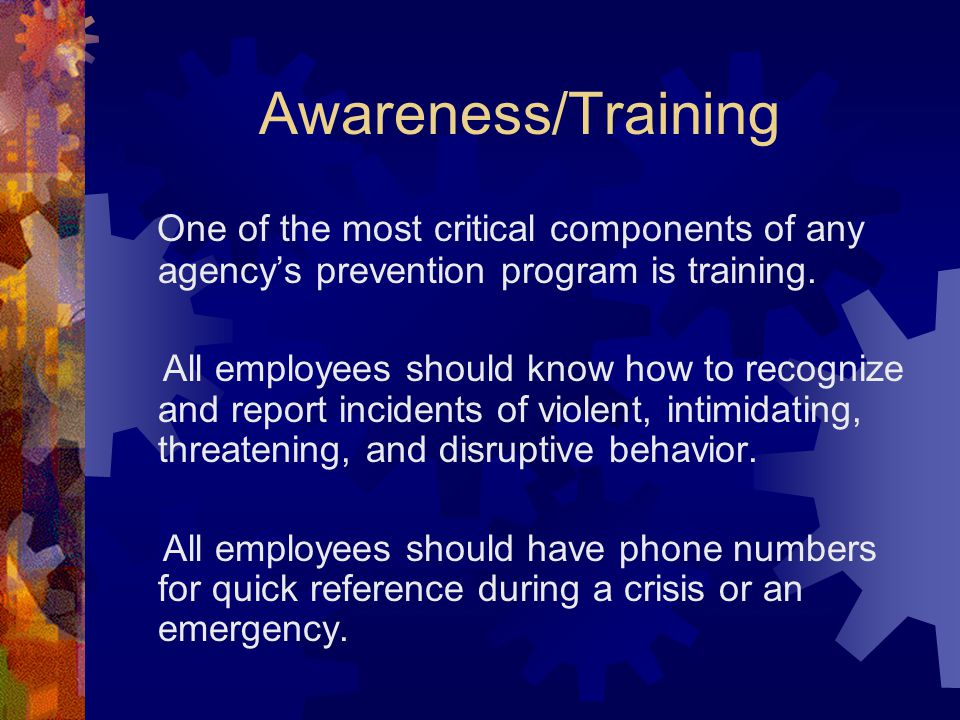 Awareness/Training One of the most critical components of any agency's prevention program is training.
