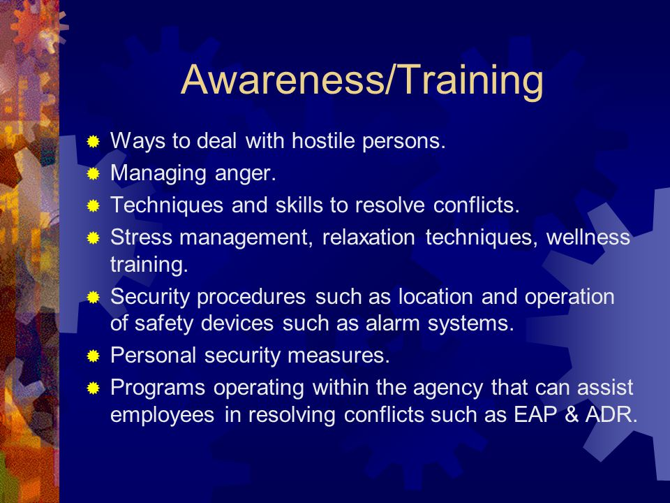 Awareness/Training Ways to deal with hostile persons. Managing anger.