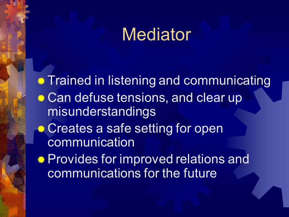 Mediator Trained in listening and communicating