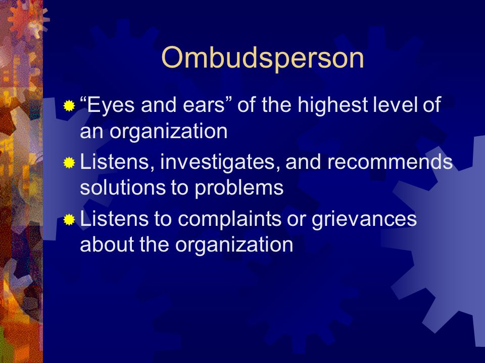Ombudsperson Eyes and ears of the highest level of an organization