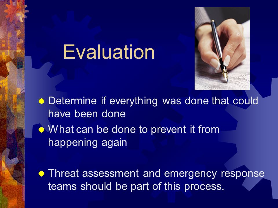Evaluation Determine if everything was done that could have been done