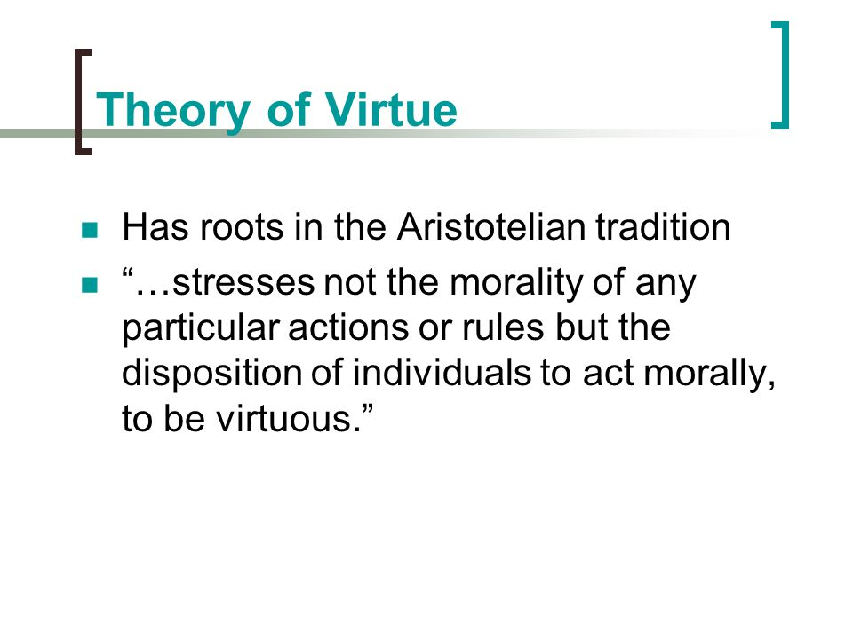 Theory of Virtue Has roots in the Aristotelian tradition