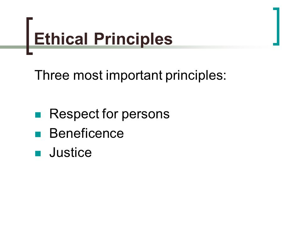 Ethical Principles Three most important principles: