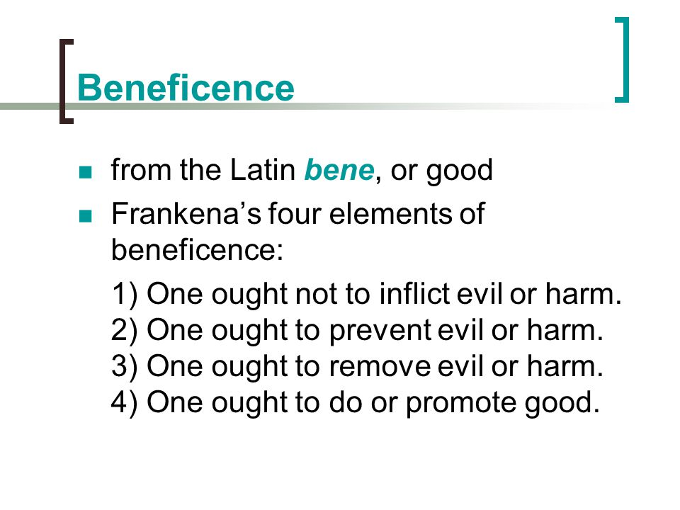 Beneficence from the Latin bene, or good