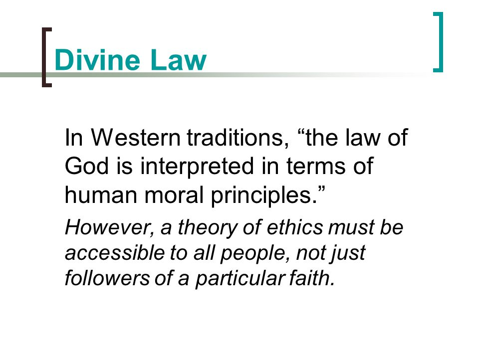 Divine Law In Western traditions, the law of God is interpreted in terms of human moral principles.