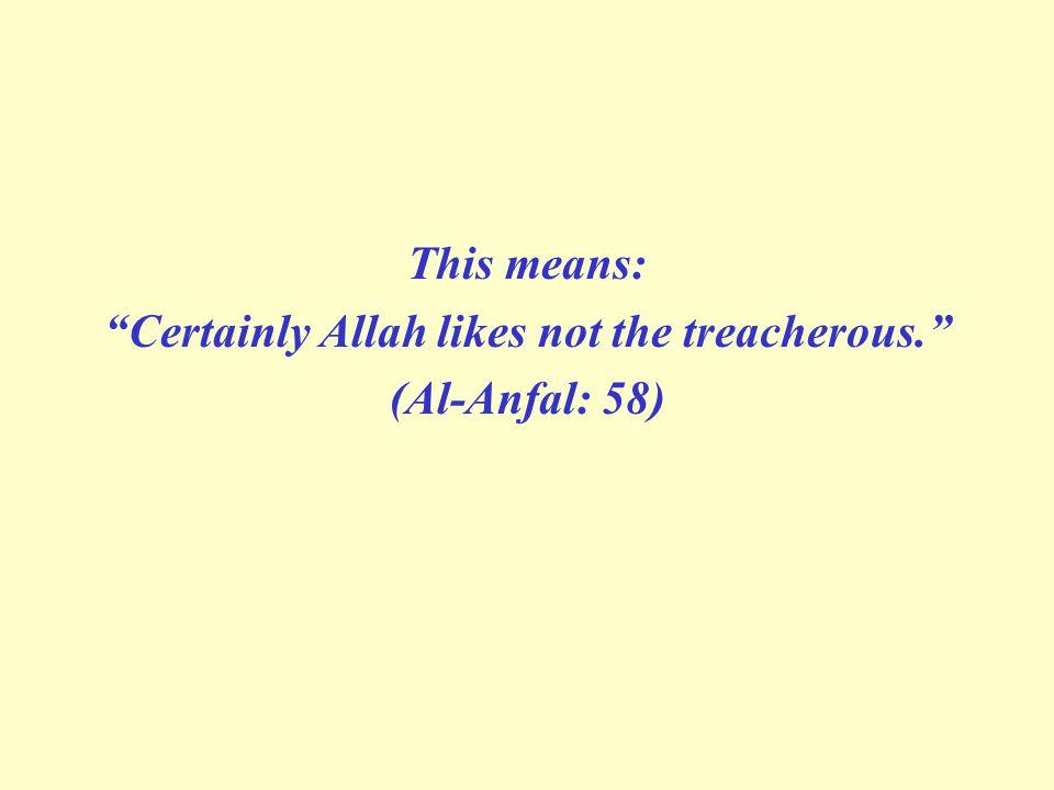 Certainly Allah likes not the treacherous.