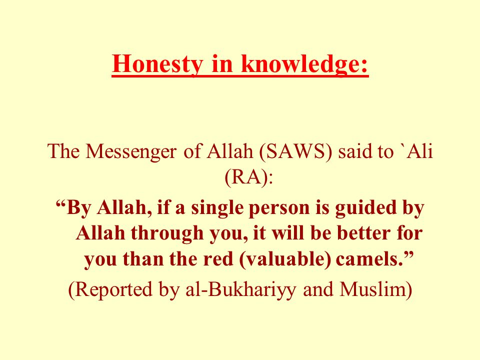 Honesty in knowledge: The Messenger of Allah (SAWS) said to `Ali (RA):