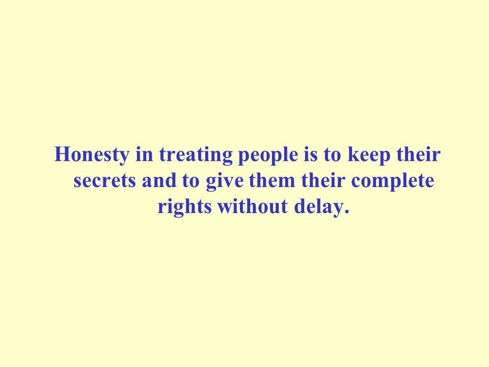 Honesty in treating people is to keep their secrets and to give them their complete rights without delay.
