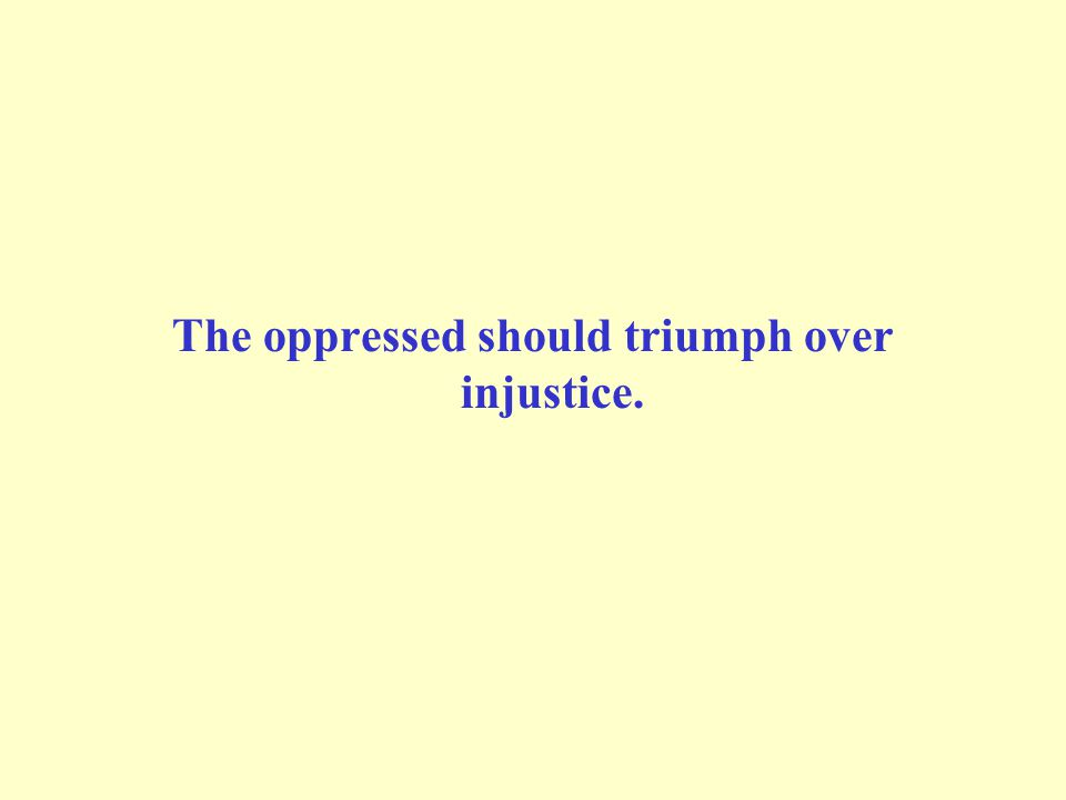 The oppressed should triumph over injustice.