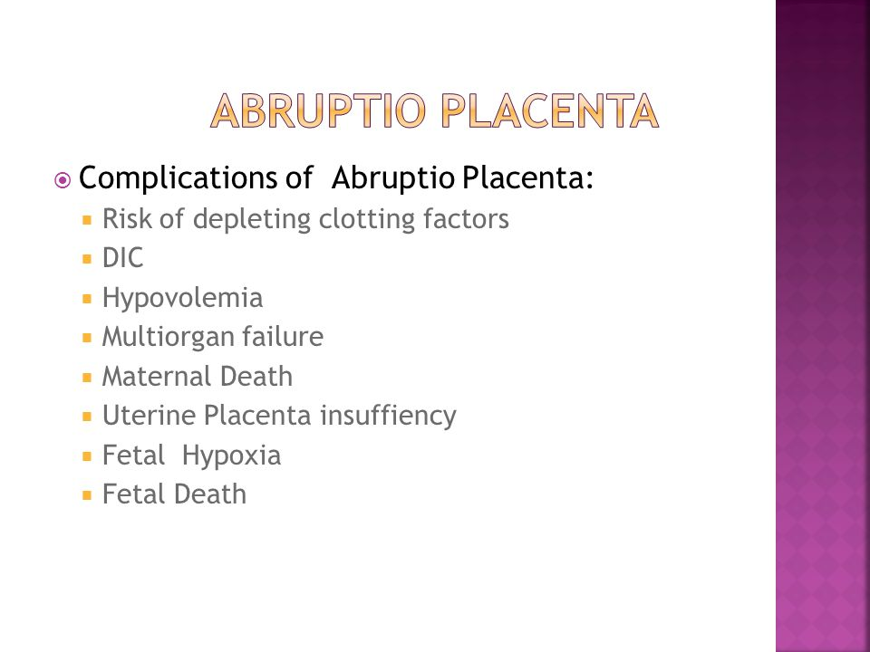 ABRUPTIO PLACENTA Complications of Abruptio Placenta: