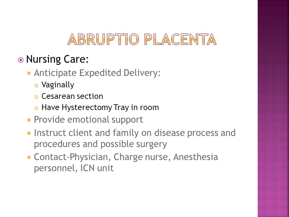 ABRUPTIO PLACENTA Nursing Care: Anticipate Expedited Delivery: