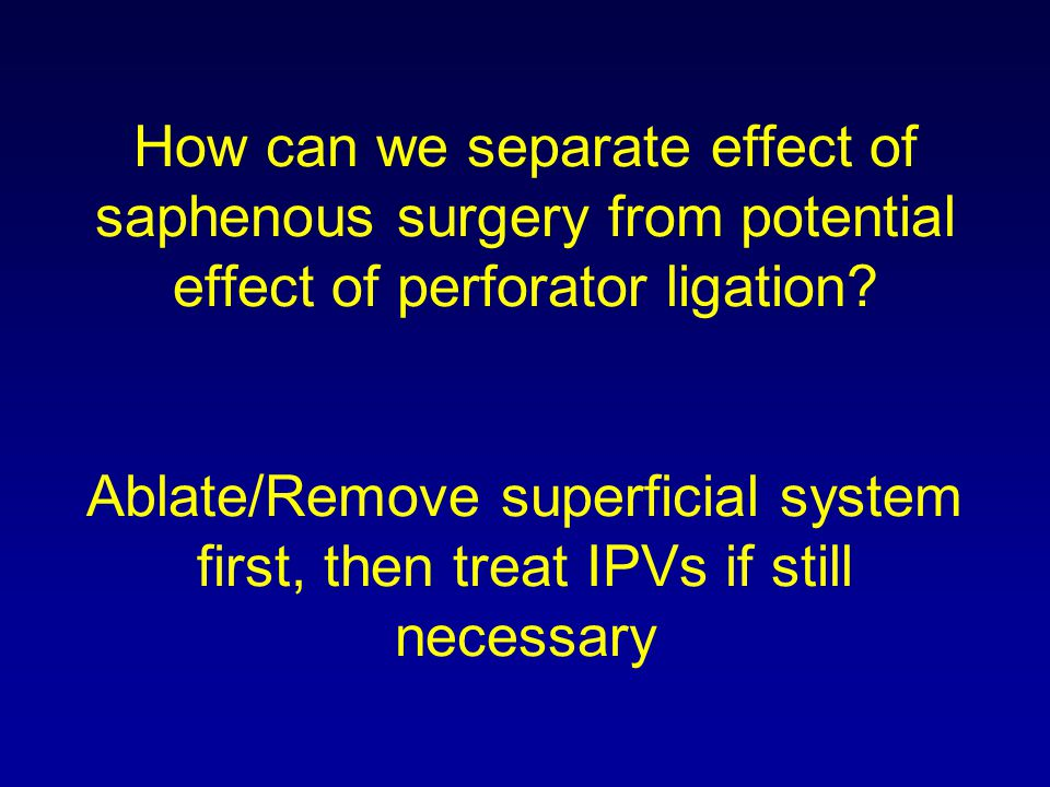 How can we separate effect of saphenous surgery from potential effect of perforator ligation.