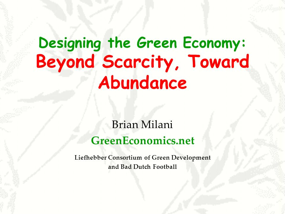 Designing the Green Economy: Beyond Scarcity, Toward Abundance