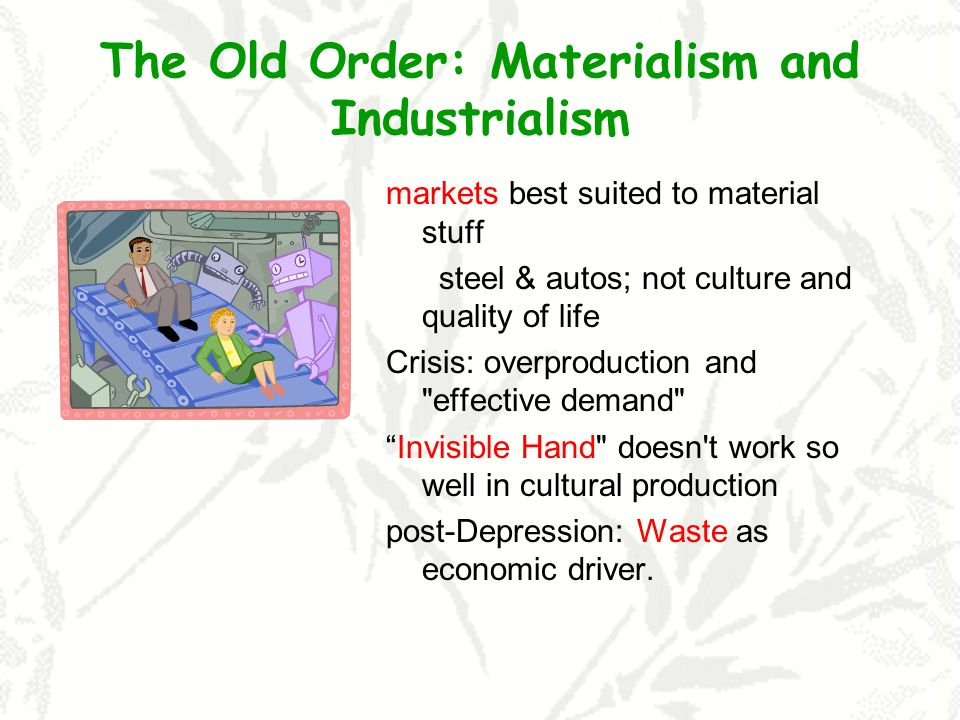 The Old Order: Materialism and Industrialism
