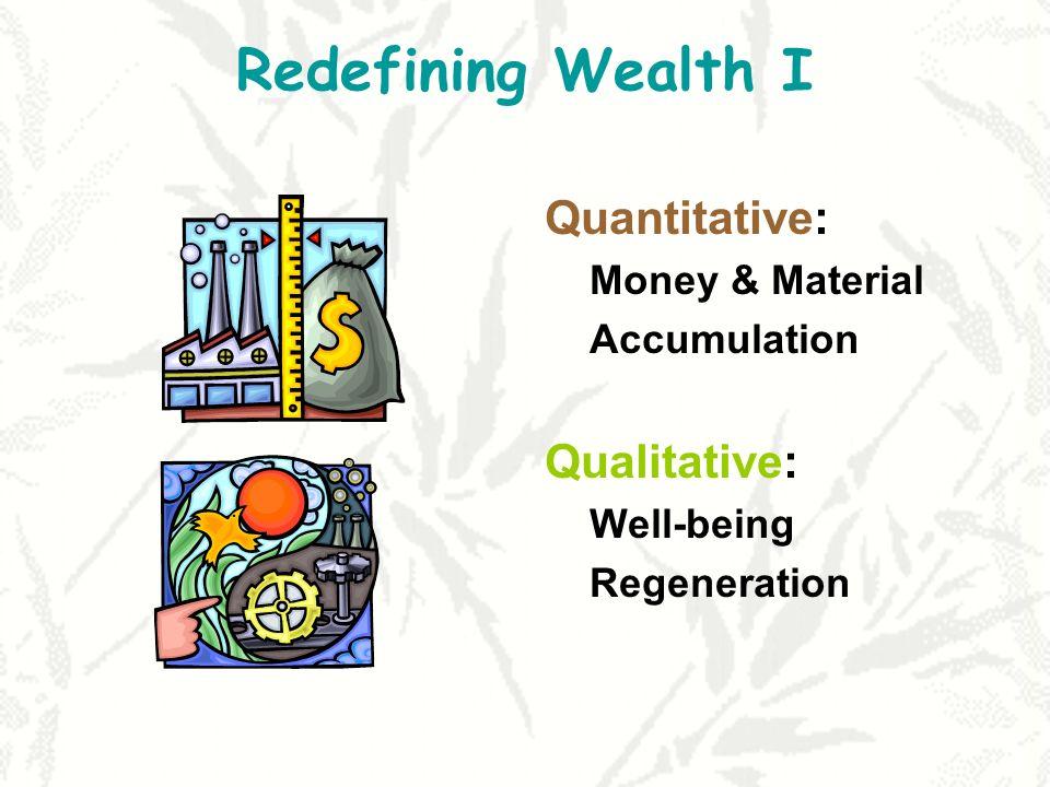 Redefining Wealth I Quantitative: Qualitative: Money & Material