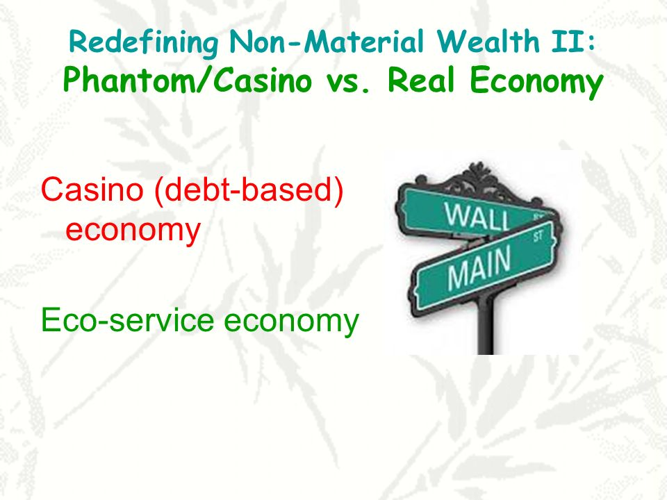 Redefining Non-Material Wealth II: Phantom/Casino vs. Real Economy
