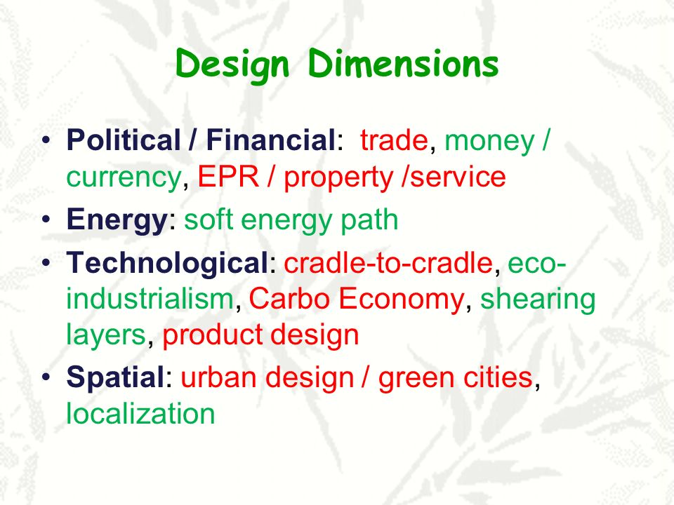 Design Dimensions Political / Financial: trade, money / currency, EPR / property /service. Energy: soft energy path.