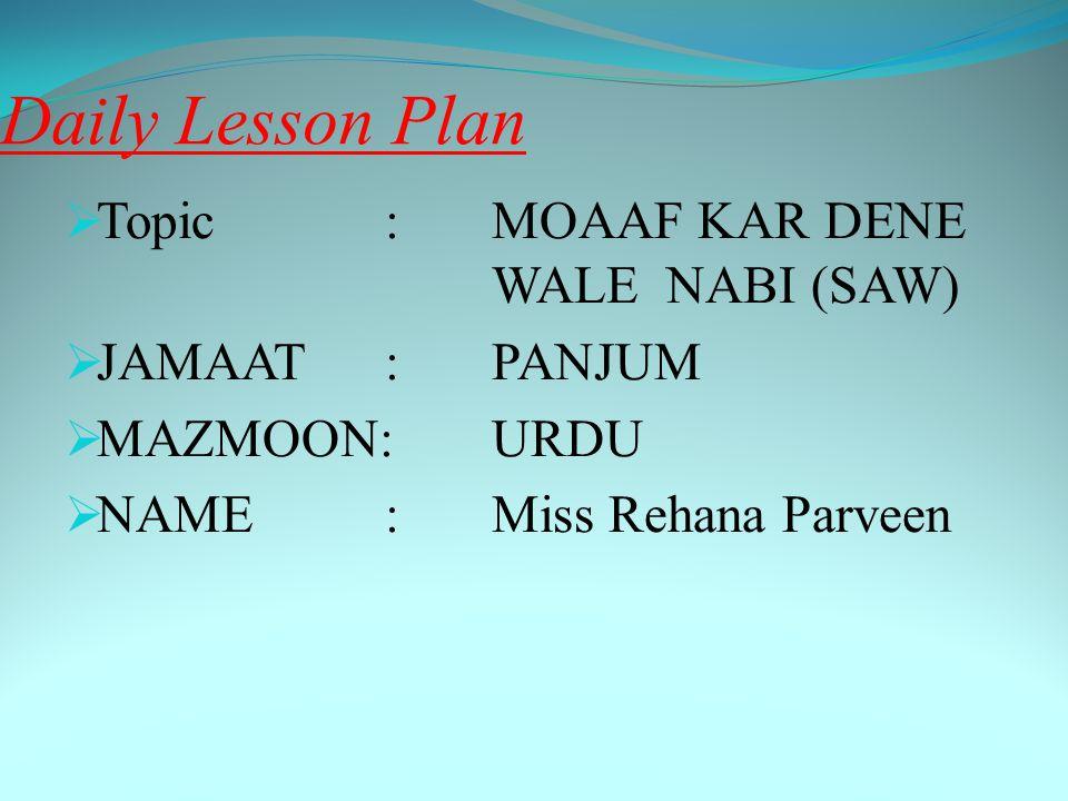 Daily Lesson Plan Topic : MOAAF KAR DENE WALE NABI (SAW)