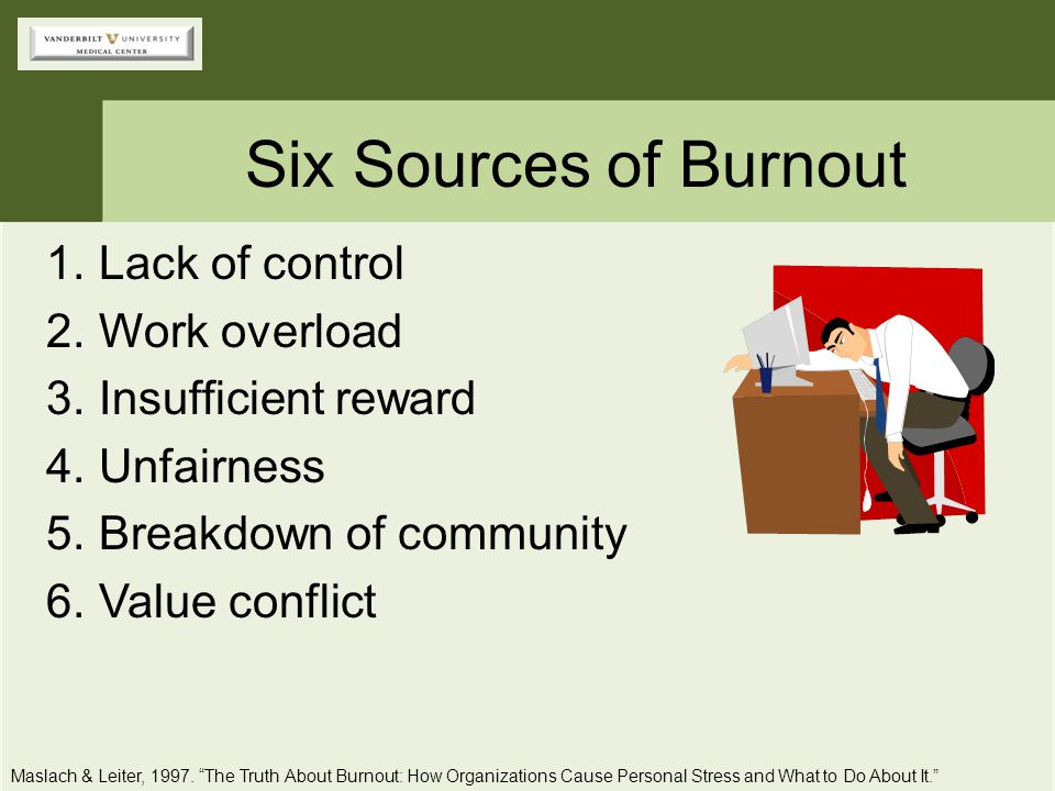 Six Sources of Burnout Lack of control Work overload