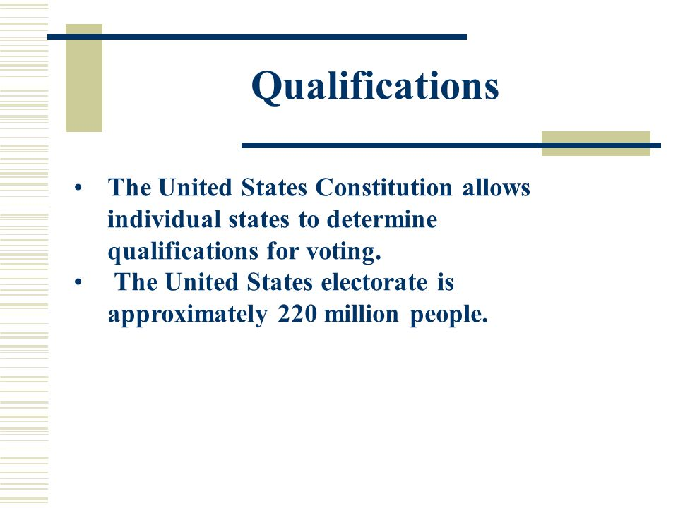 Qualifications The United States Constitution allows individual states to determine qualifications for voting.