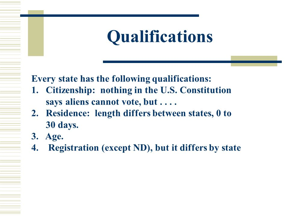 Qualifications Every state has the following qualifications: