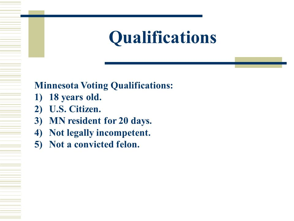 Qualifications Minnesota Voting Qualifications: 18 years old.