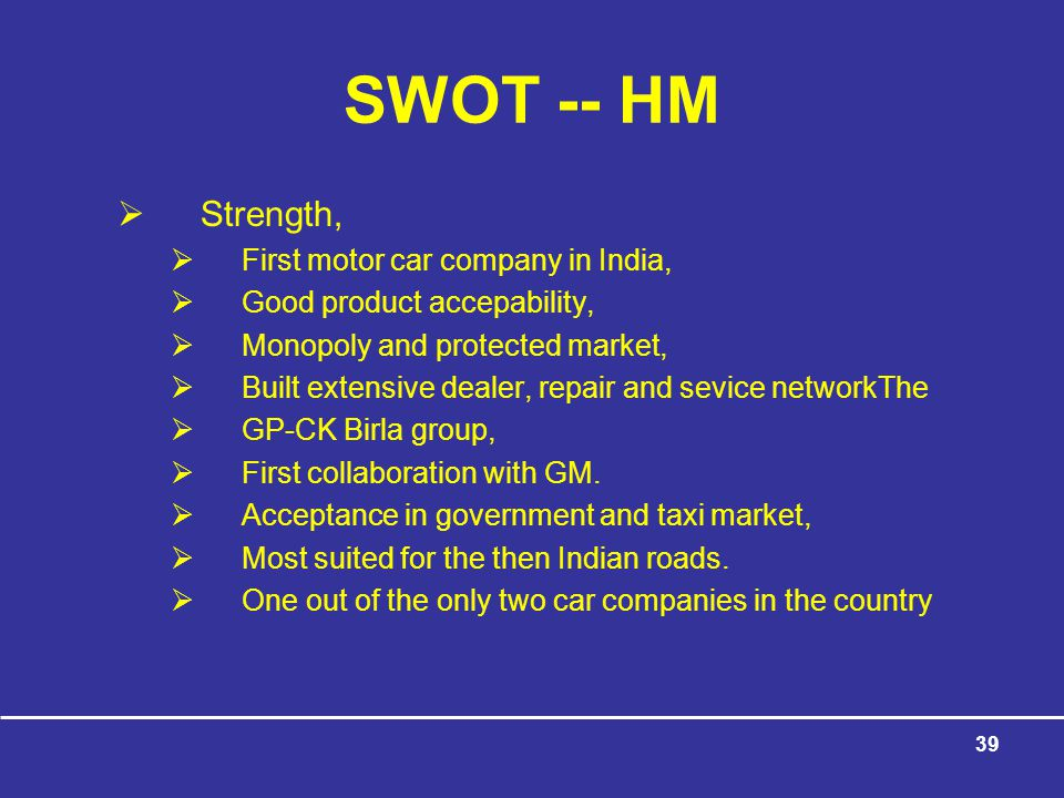 SWOT -- HM Strength, First motor car company in India,