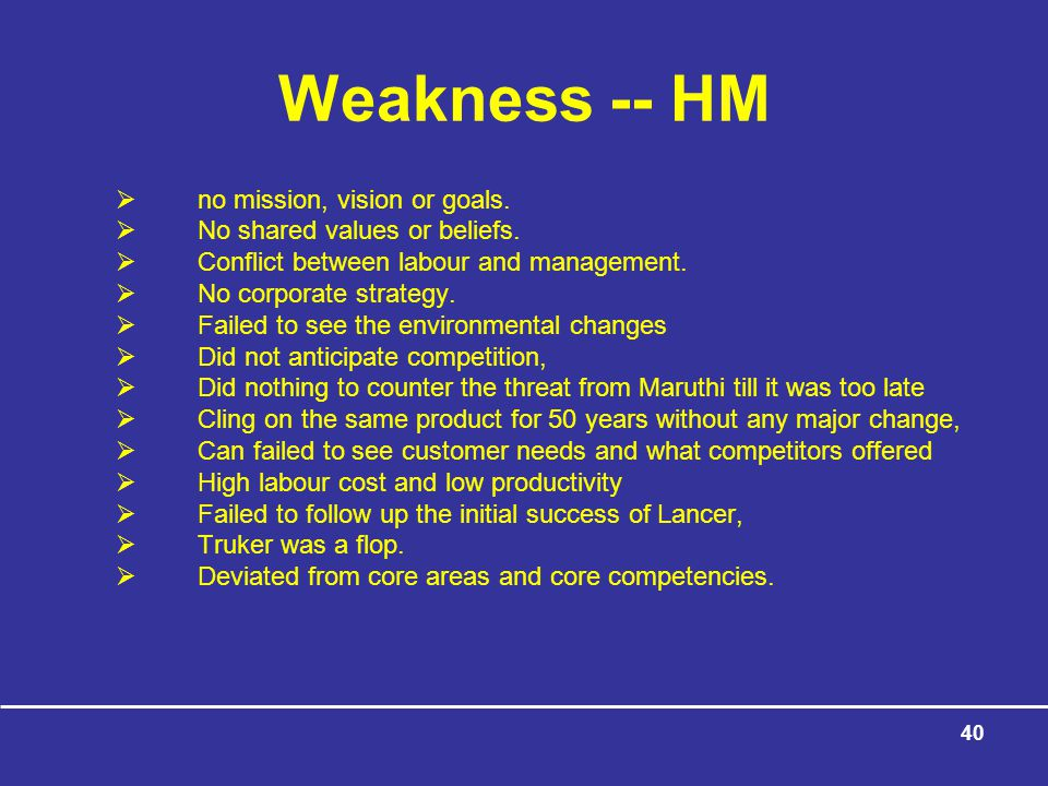 Weakness -- HM no mission, vision or goals.