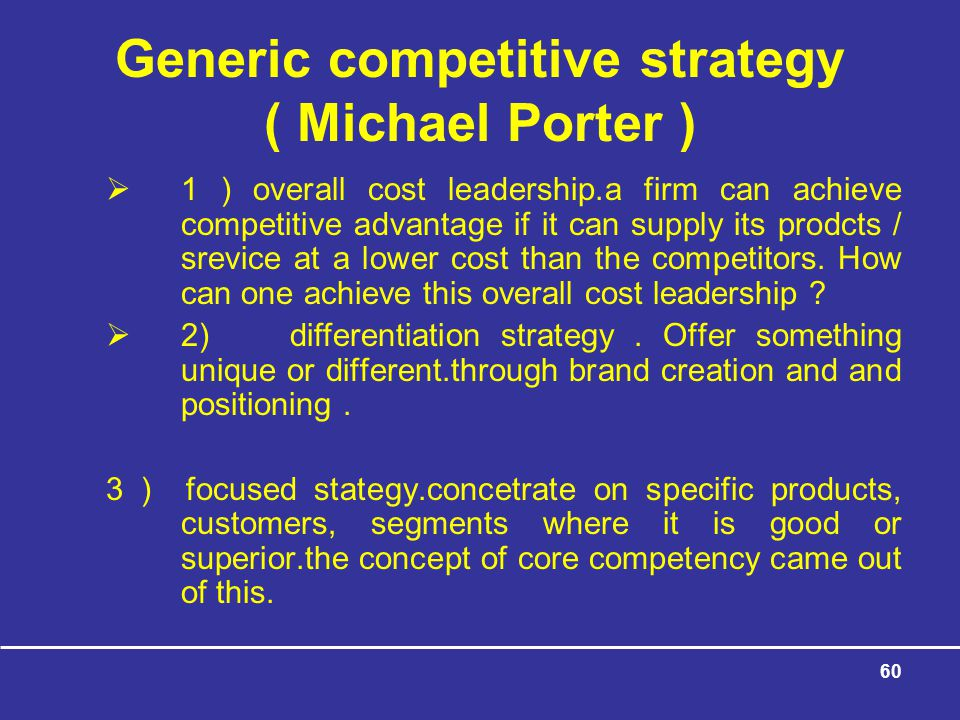 Generic competitive strategy ( Michael Porter )