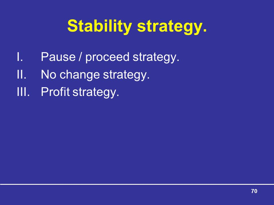 Stability strategy. Pause / proceed strategy. No change strategy.