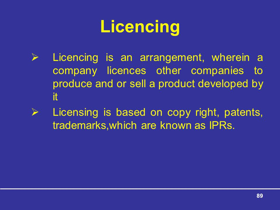 Licencing Licencing is an arrangement, wherein a company licences other companies to produce and or sell a product developed by it.