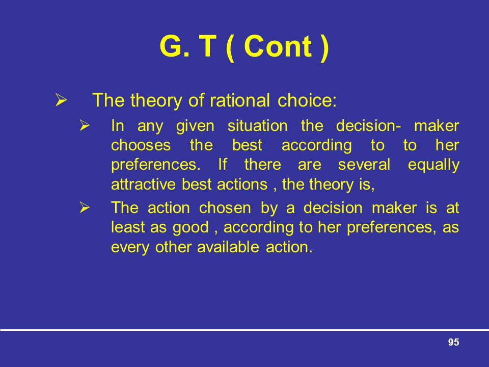G. T ( Cont ) The theory of rational choice: