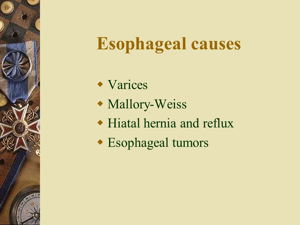 Esophageal causes Varices Mallory-Weiss Hiatal hernia and reflux