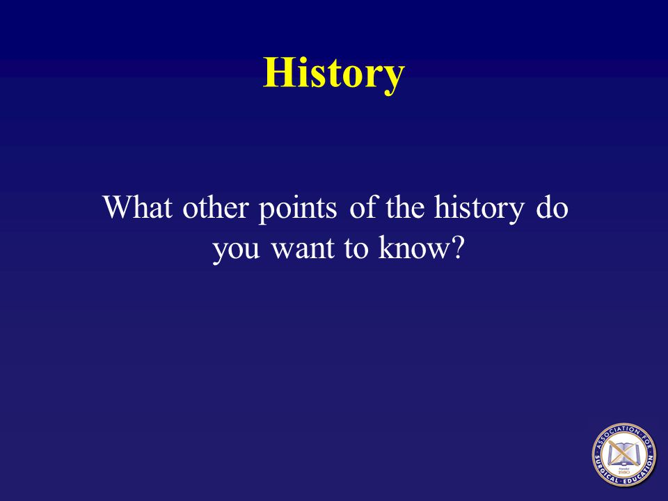 What other points of the history do you want to know