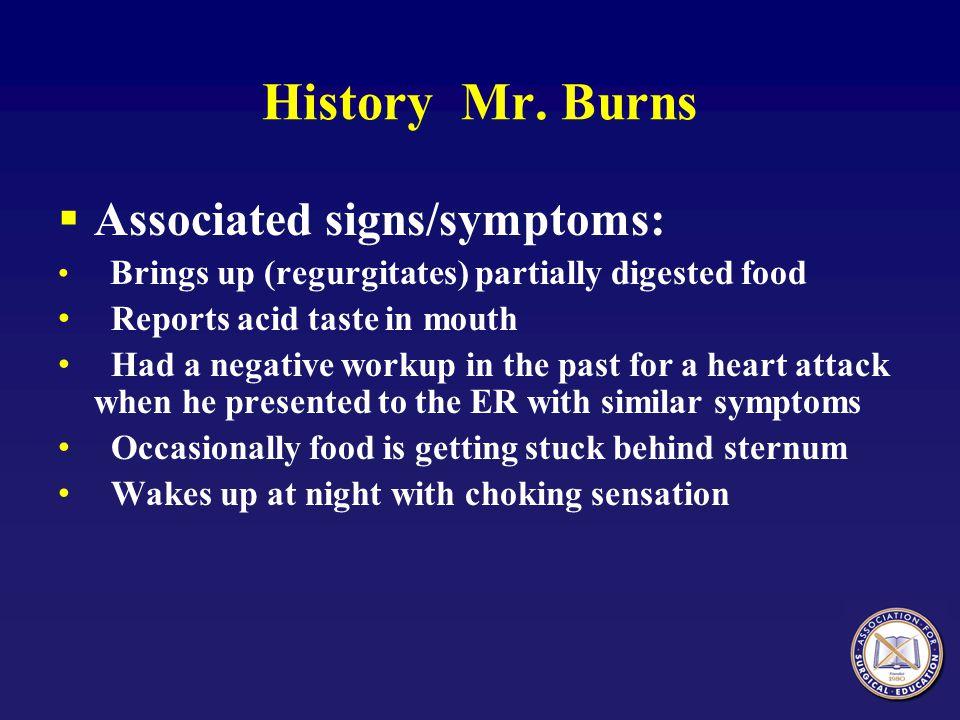 History Mr. Burns Associated signs/symptoms: