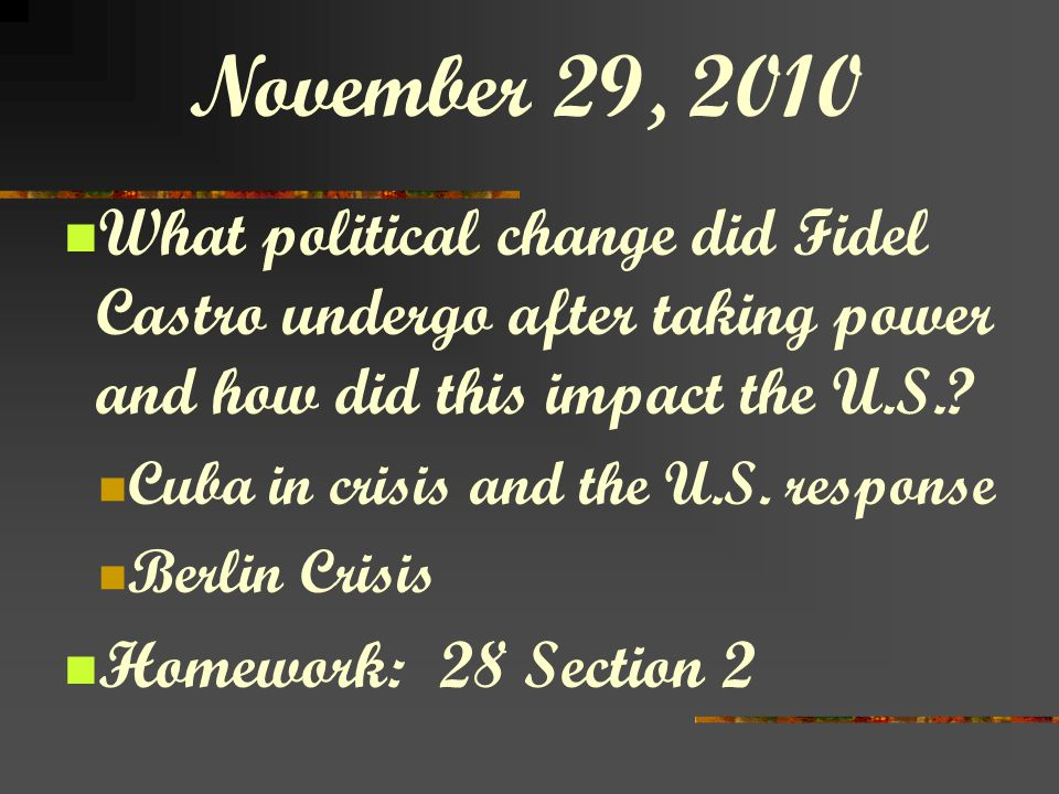 November 29, 2010 What political change did Fidel Castro undergo after taking power and how did this impact the U.S.