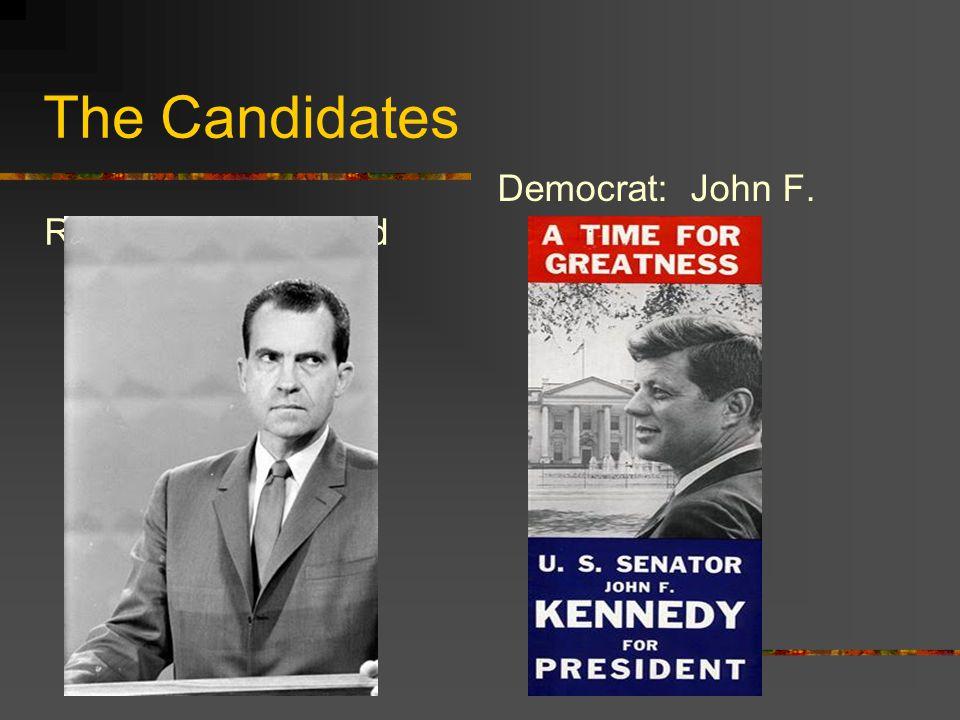 The Candidates Democrat: John F. Kennedy Republican: Richard Nixon