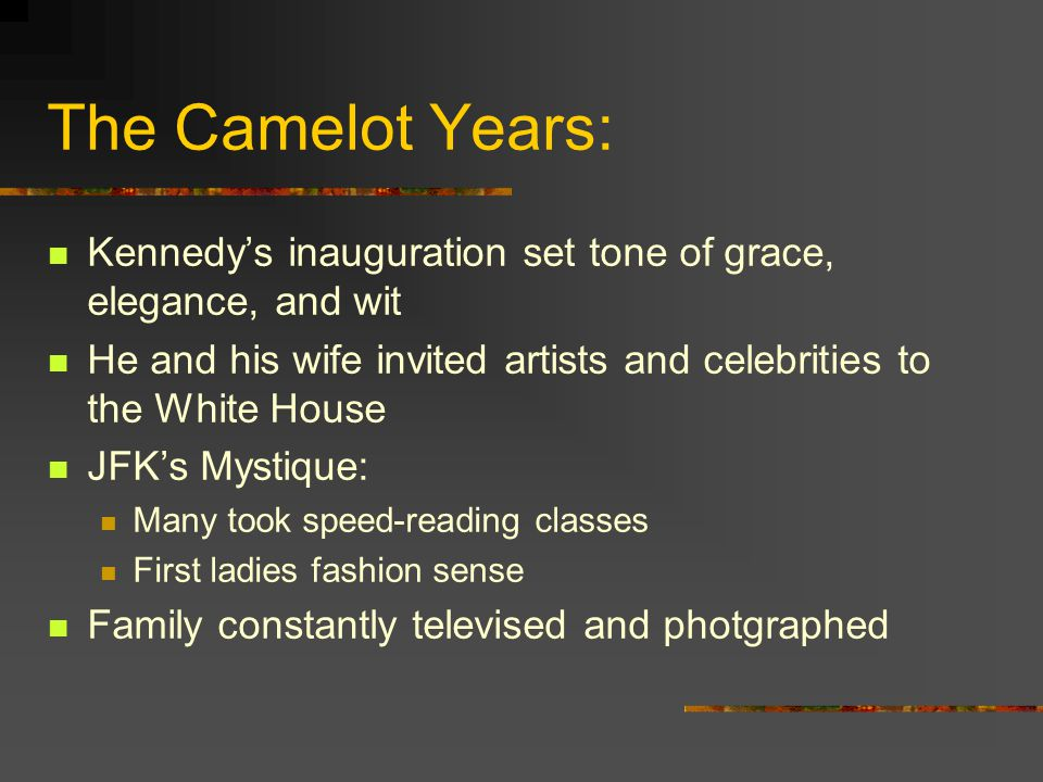 The Camelot Years: Kennedy's inauguration set tone of grace, elegance, and wit. He and his wife invited artists and celebrities to the White House.