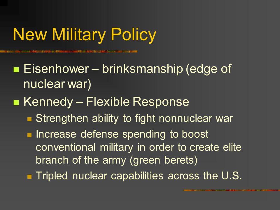 New Military Policy Eisenhower – brinksmanship (edge of nuclear war)