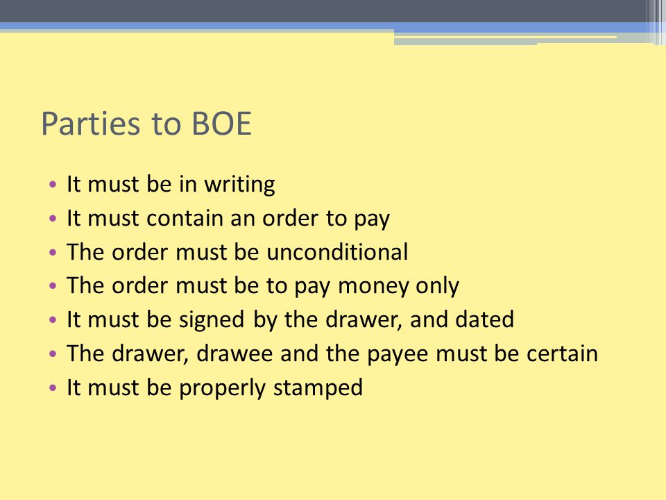 Parties to BOE It must be in writing It must contain an order to pay