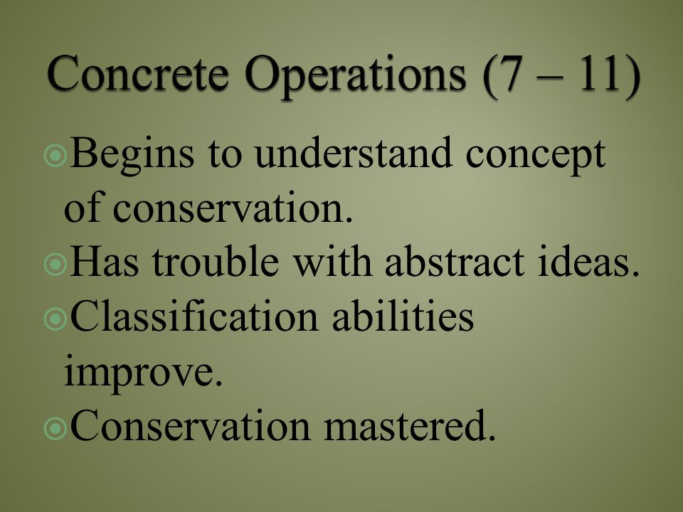 Concrete Operations (7 – 11)