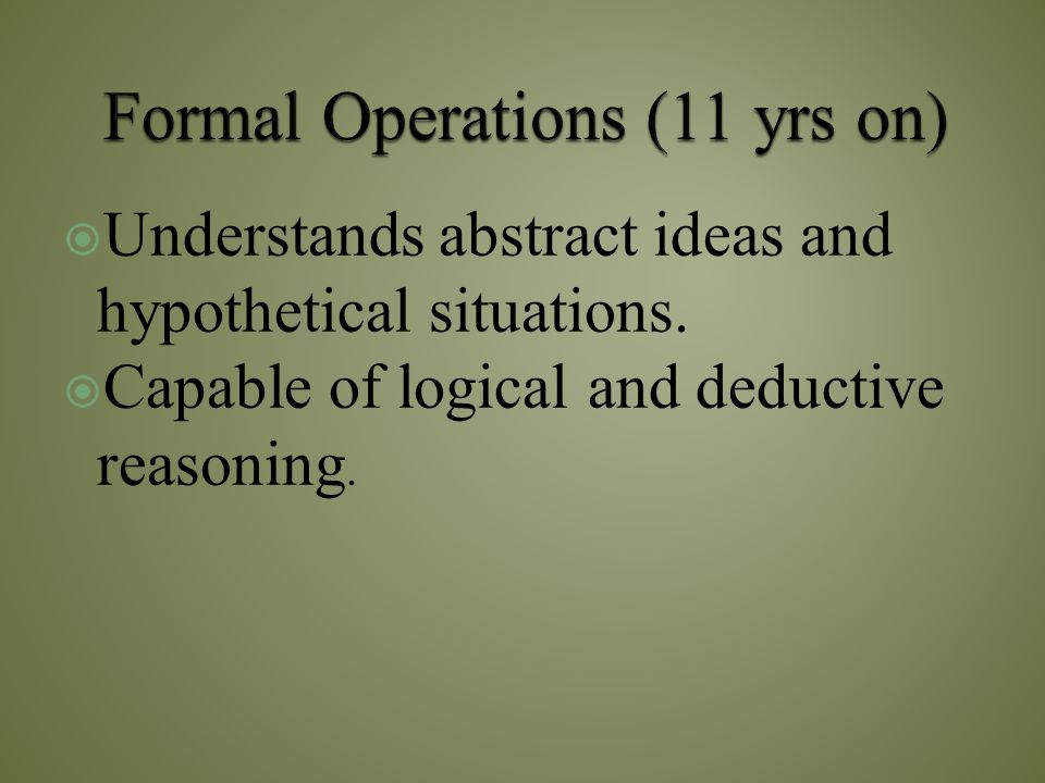 Formal Operations (11 yrs on)