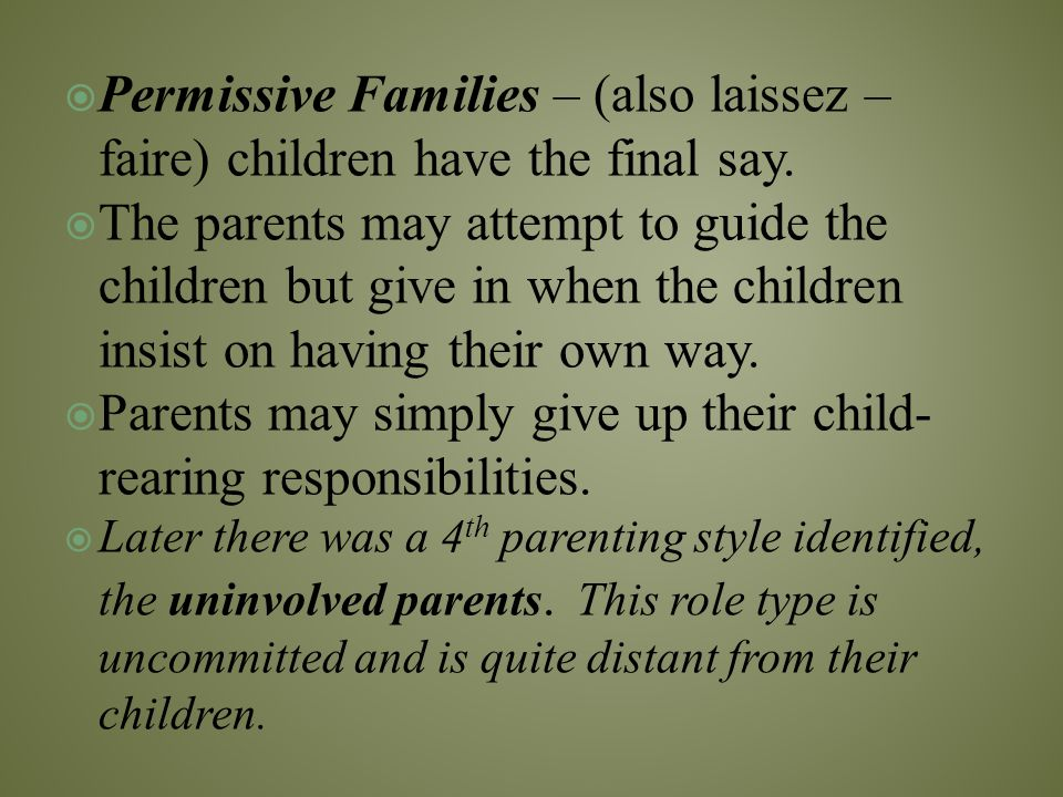 Parents may simply give up their child-rearing responsibilities.