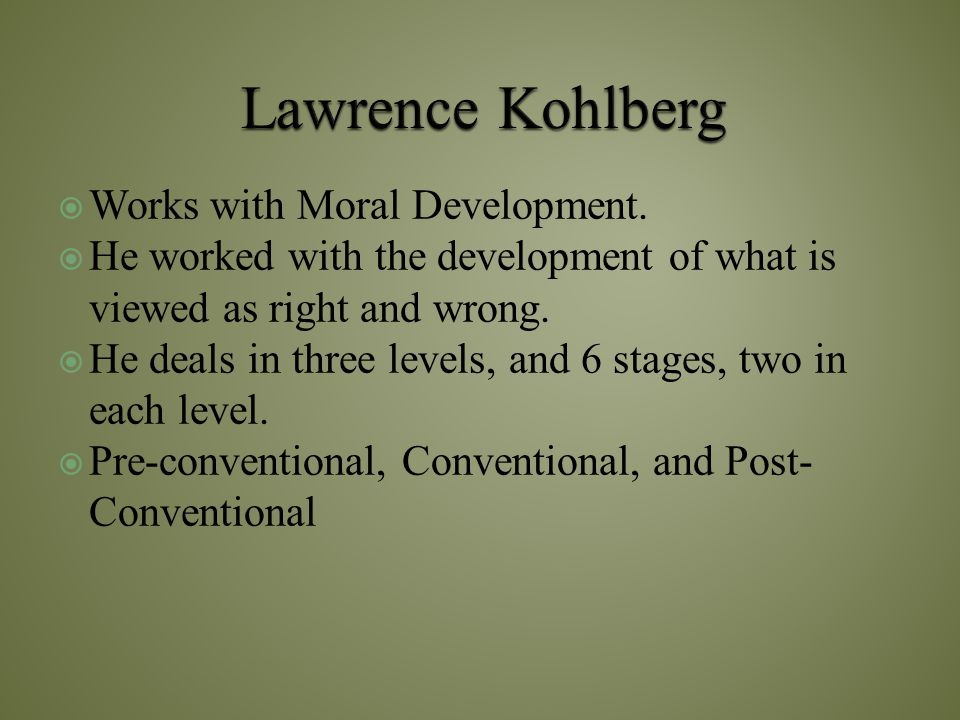 Lawrence Kohlberg Works with Moral Development.