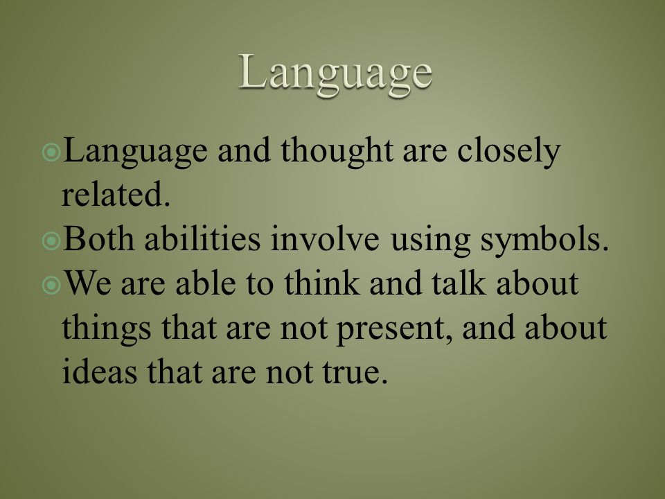 Language Language and thought are closely related.